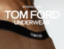 INTRODUCING TOM FORD UNDERWEAR