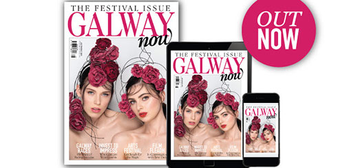 GALWAYnow magazine - The Festival Issue – GALWAYnow Magazine July/August Edition Is HERE!