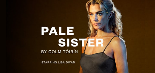 Gate Theatre, Dublin - Next at the Gate - Pale Sister by Colm Tóibín - Tickets from €15